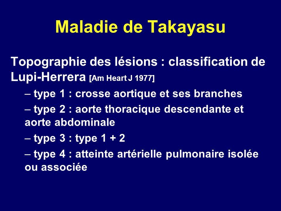 Maladie de Takayasu Topographie des lésions : classification de Lupi-Herrera [Am Heart J 1977] type 1 : crosse aortique et ses branches.